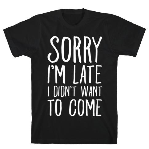 3600-black-z1-t-sorry-i-m-late-i-didn-t-want-to-come