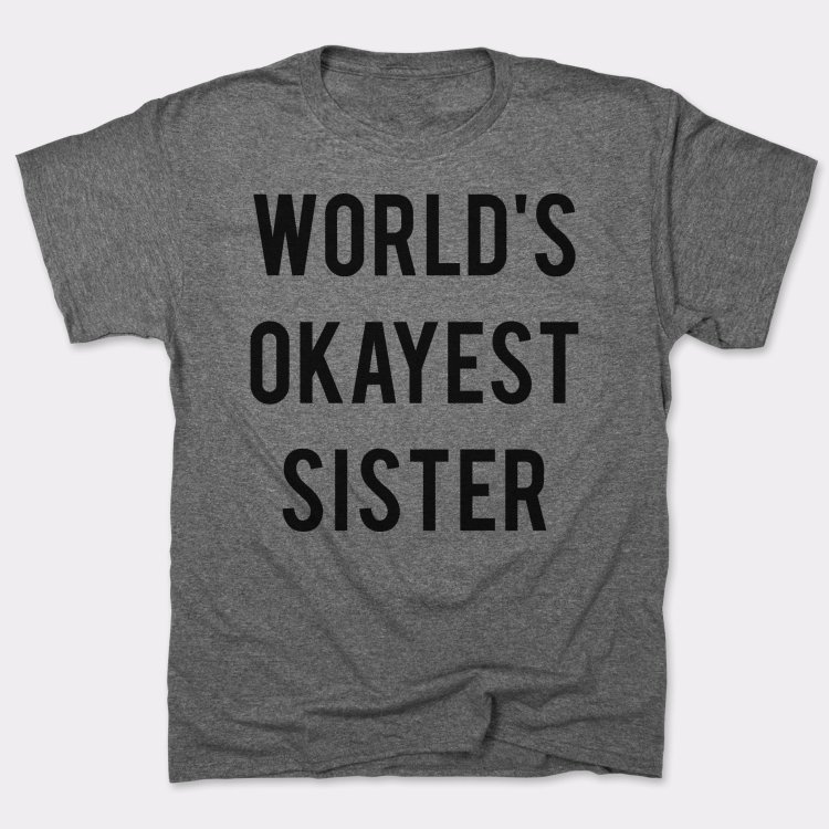 56_66_worlds-okayest-sister_Mens_T-Shirt_Gray-Heather-750x750